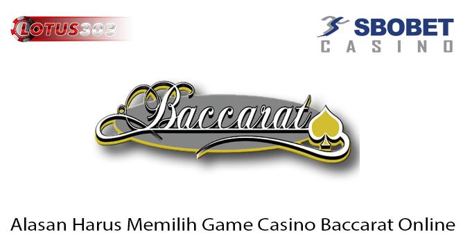 Alasan Harus Memilih Game Casino Baccarat Online