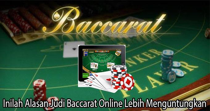 Inilah Alasan Judi Baccarat Online Lebih Menguntungkan