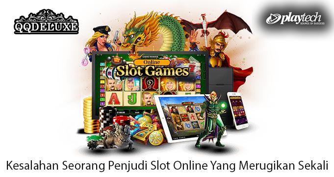 Kesalahan Seorang Penjudi Slot Online Yang Merugikan Sekali