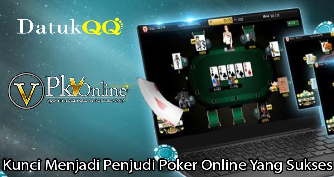 Kunci Menjadi Penjudi Poker Online Yang Sukses